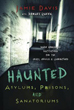 Haunted Asylums, Prisons, and Sanatoriums: Inside Abandoned Institutions for the Crazy, Criminal & Quarantined [Paperback]