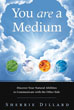 You Are a Medium: Discover Your Natural Abilities to Communicate with the Other Side [Paperback]