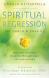 Spiritual Regression for Peace & Healing: Discover Your Life Mission Through Past Life Exploration [Paperback]