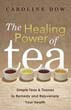 Healing Power of Tea, The: Simple Teas & Tisanes to Remedy and Rejuvenate Your Health [Paperback]