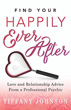 Find Your Happily Ever After: Love and Relationship Advice From a Professional Psychic [Paperback]