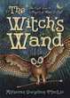 Witch's Wand, The: The Craft, Lore, and Magick of Wands & Staffs (The Witch's Tools Series) [Paperback]