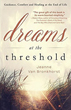 Dreams at the Threshold: Guidance, Comfort, and Healing at the End of Life [Paperback]