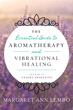 Essential Guide to Aromatherapy and Vibrational Healing, The [Paperback]