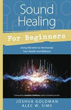 Sound Healing for Beginners: Using Vibration to Harmonize your Health and Wellness (For Beginners (Llewellyn's)) [Paperback]
