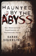 Haunted by the Abyss: The Otherworldly Experiences of Paranormal Sarah [Paperback]