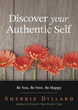 Discover Your Authentic Self: Be You, Be Free, Be Happy [Paperback]