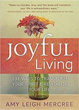 Joyful Living: 101 Ways to Transform Your Spirit and Revitalize Your Life [Paperback]
