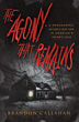 Agony That Remains, The: A Paranormal Investigation in America's Heartland [Paperback]