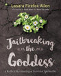 Jailbreaking the Goddess: A Radical Revisioning of Feminist Spirituality [Paperback]