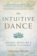 Intuitive Dance, The: Building, Protecting, and Clearing Your Energy [Paperback]