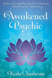 Awakened Psychic, The: What You Need to Know to Develop Your Psychic Abilities [Paperback]