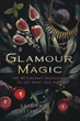Glamour Magic: The Witchcraft Revolution to Get What You Want [Paperback]