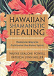 Hawaiian Shamanistic Healing: Medicine Ways to Cultivate the Aloha Spirit [Paperback]