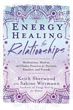 Energy Healing for Relationships: Meditations, Mudras, and Chakra Practices for Partners, Families, and Friends [Illustrated Edition]