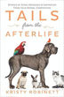 Tails from the Afterlife: Stories of Signs, Messages & Inspiration from your Animal Companions [Paperback]