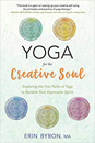 Yoga for the Creative Soul: Exploring the Five Paths of Yoga to Reclaim Your Expressive Spirit [Paperback]