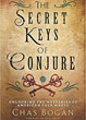 Secret Keys of Conjure, The: Unlocking the Mysteries of American Folk Magic [Paperback]
