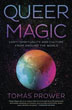 Queer Magic: LGBT+ Spirituality and Culture from Around the World [Paperback]