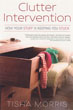 Clutter Intervention: How Your Stuff Is Keeping You Stuck [Paperback]