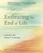 Embracing the End of Life: A Journey Into Dying & Awakening [Paperback]