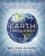 Earth Frequency: Sacred Sites, Vortexes, Earth Chakras, and Other Transformational Places [Paperback]