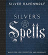 Silver's Spells: Magick for Love, Protection, and Abundance (Silver's Spells Series (4)) [Hardcover]