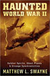 Haunted World War II: Soldier Spirits, Ghost Planes & Strange Synchronicities [Paperback]