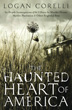 Haunted Heart of America, The: In-Depth Investigations of the Villisca Ax Murder House, Myrtles Plantation & Other Frightful Sites [Paperback]