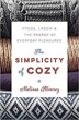 Simplicity of Cozy, The: Hygge, Lagom & the Energy of Everyday Pleasures [Paperback]