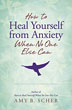 How to Heal Yourself from Anxiety When No One Else Can [Paperback]