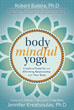 Body Mindful Yoga: Create a Powerful and Affirming Relationship with Your Body [Paperback]