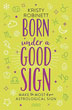 Born Under a Good Sign: Make the Most of Your Astrological Sign [Paperback]