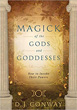 Magick of the Gods and Goddesses: How to Invoke their Powers [Paperback]