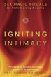 Igniting Intimacy: Sex Magic Rituals for Radical Living & Loving [Paperback]