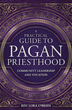 A Practical Guide to Pagan Priesthood: Community Leadership and Vocation [Paperback]