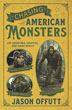 Chasing American Monsters: Over 250 Creatures, Cryptids & Hairy Beasts [Paperback]