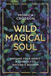 Wild Magical Soul: Untame Your Spirit & Connect to Nature's Wisdom [Paperback]