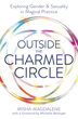 Outside the Charmed Circle: Exploring Gender & Sexuality in Magical Practice [Paperback]