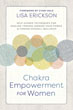 Chakra Empowerment for Women: Self-Guided Techniques for Healing Trauma, Owning Your Power & Finding Overall Wellness [Paperback]
