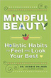 Mindful Beauty: Holistic Habits to Feel and Look Your Best [Paperback]