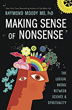 Making Sense of Nonsense: The Logical Bridge Between Science & Spirituality [Paperback]
