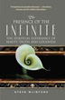 Presence of the Infinite, The: The Spiritual Experience of Beauty, Truth, and Goodness [Paperback][DMGD]