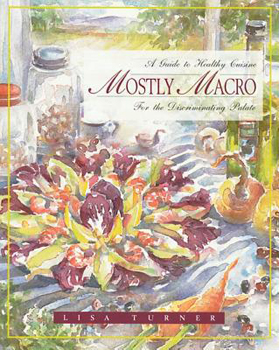 Mostly Macro: A Guide to Healthy Cuisine for the Discriminating Palate [Paperback]