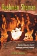 Bushman Shaman: Awakening the Spirit through Ecstatic Dance [Paperback]