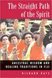 Straight Path of the Spirit, The: Ancestral Wisdom and Healing Traditions in Fiji [Paperback]
