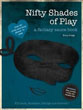 Nifty Shades of Play: A Fantasy Sauce Book [Paperback] (DMGD)