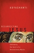 Resurrecting Jesus: Embodying the Spirit of a Revolutionary Mystic [Hardcover]
