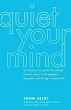 Quiet Your Mind: An Easy-To-Use Guide to Stop Chronic Worry and Negative Thoughts and Start Living a Calmer Life