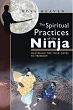 Spiritual Practices of the Ninja, The: Mastering the Four Gates to Freedom